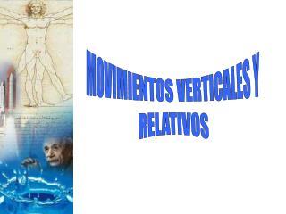 MOVIMIENTOS VERTICALES Y RELATIVOS