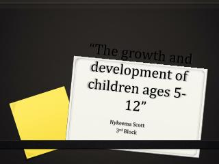 """The growth and development of children ages 5-12"""
