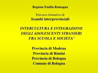Regione Emilia Romagna Percorso formativo di Scambi interprovinciali