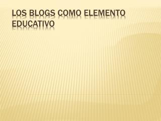 Los Blogs como elemento educativo
