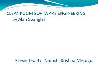 CLEANROOM SOFTWARE ENGINEERING      By Alan Spangler