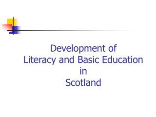 Development of  Literacy and Basic Education in  Scotland