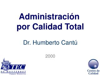 Administración  por Calidad Total Dr. Humberto Cantú 2000