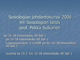 Sosiologian johdantokurssi 2006 HY Sosiologian laitos prof. Pekka Sulkunen
