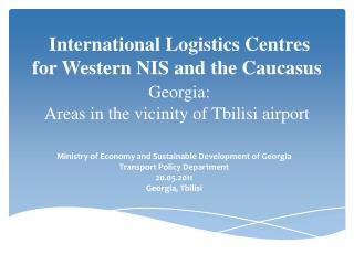 International Logistics Centres  for Western NIS and the Caucasus   Georgia:  Areas in the vicinity of Tbilisi airport