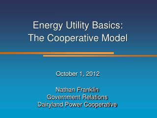 Energy Utility Basics: The Cooperative Model October 1, 2012