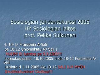 Sosiologian johdantokurssi 2005 HY Sosiologian laitos prof. Pekka Sulkunen
