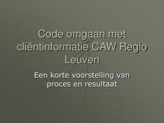 Code omgaan met cliëntinformatie CAW Regio Leuven