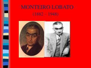 MONTEIRO LOBATO                  1882   1948