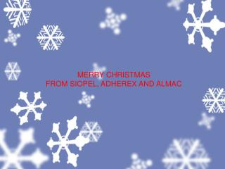 MERRY CHRISTMAS  FROM SIOPEL, ADHEREX AND ALMAC