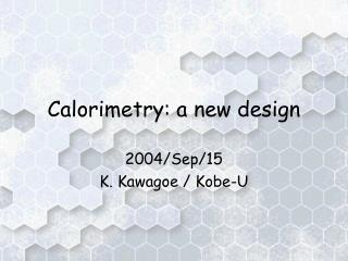 Calorimetry: a new design