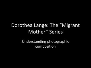 "Dorothea Lange: The ""Migrant Mother"" Series"