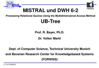 MISTRAL und DWH 6-2 Processing Relational Queries Using the Multidimensional Access Method UB-Tree