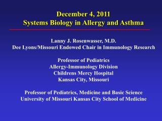 December 4,  2011 Systems Biology in  Allergy and Asthma  Lanny J. Rosenwasser, M.D.