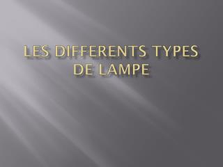 LES DIFFERENTS TYPES DE LAMPE