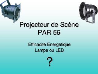 Projecteur de Scène PAR 56