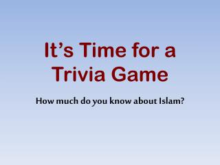 It�s Time for a  Trivia Game