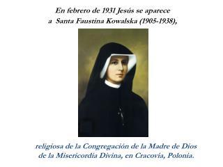 En febrero de 1931 Jesús se aparece  a  Santa Faustina Kowalska (1905-1938),