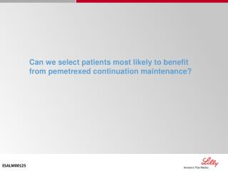 Can we select patients most likely to benefit from pemetrexed continuation maintenance?