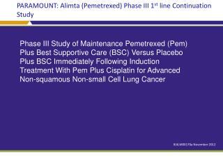 PARAMOUNT:  Alimta  (Pemetrexed) Phase III 1 st  line Continuation Study