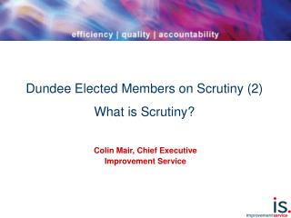 Dundee Elected Members on Scrutiny (2) What is Scrutiny?