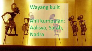 Wayang kulit Ahli kumpulan: Aalisya, Sarah, Nadra
