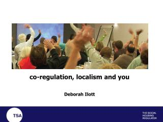 co-regulation, localism and you Deborah Ilott