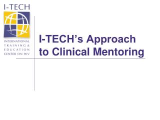 I-TECH s Approach  to Clinical Mentoring