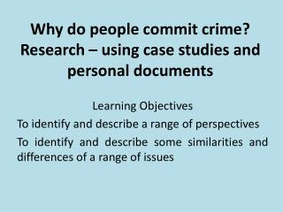 Why do people commit crime? Research – using case studies and personal documents