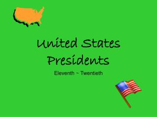 United States Presidents Eleventh ~ Twentieth