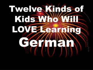 Twelve Kinds of Kids Who Will LOVE Learning  German