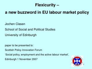 Flexicurity –  a new buzzword in EU labour market policy Jochen Clasen