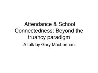 Attendance  School Connectedness: Beyond the truancy paradigm