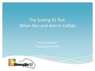 The Scaling IQ Test:  When Dev and Admin Collide