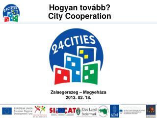 Hogyan tovább?  City  Cooperation
