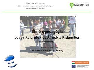 Élménypedagógia avagy Kalandok és Álmok a  Ridensben 2013. november 21 . Bányai Sándor