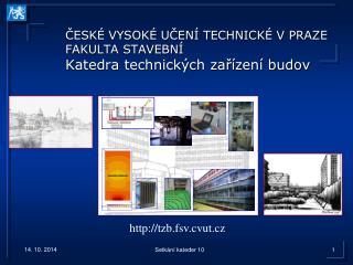 ČESKÉ VYSOKÉ UČENÍ TECHNICKÉ V PRAZE FAKULTA STAVEBNÍ Katedra technických zařízení budov