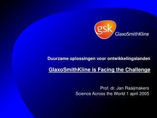 Duurzame oplossingen voor ontwikkelingslanden GlaxoSmithKline is Facing the Challenge