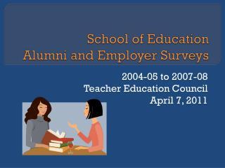 School of Education  Alumni and Employer Surveys