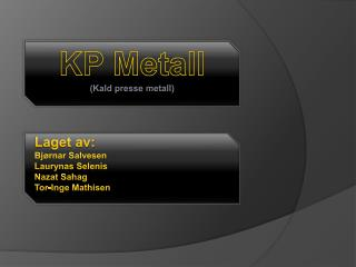 KP Metall (Kald presse metall)
