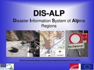 DIS-ALP D isaster I nformation S ystem of  Alp ine Regions