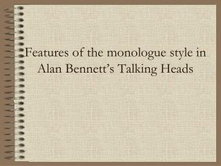 Features of the monologue style in Alan Bennett�s Talking Heads