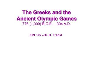 The Greeks and the Ancient Olympic Games 776 1,000 B.C.E.   394 A.D.