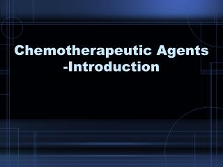 Chemotherapeutic Agents -Introduction