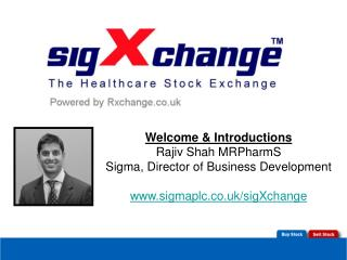 Welcome & Introductions Rajiv Shah MRPharmS Sigma, Director of Business Development