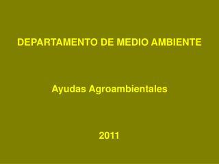 DEPARTAMENTO DE MEDIO AMBIENTE Ayudas Agroambientales 2011