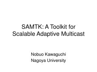 SAMTK: A Toolkit for  Scalable Adaptive Multicast