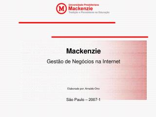 Mackenzie Gestão de Negócios na Internet Elaborado por: Arnaldo Ono São Paulo – 2007-1