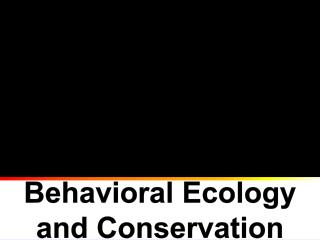 Behavioral Ecology and Conservation