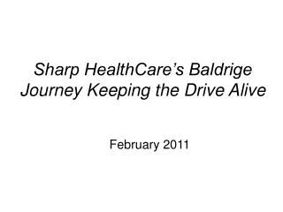 Sharp HealthCare s Baldrige Journey Keeping the Drive Alive